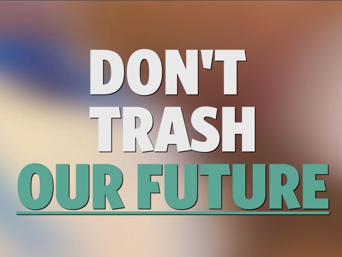 dont trash our future